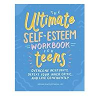 The Ultimate Self-Esteem Workbook for Teens: Overcome Insecurity, Defeat Your Inner Critic and Live Confidently