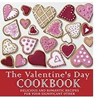 The Valentines Day Cookbook: Delicious and Romantic Recipes for Your Significant Other