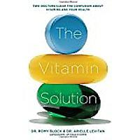 The Vitamin Solution: Two Doctors Clear the Confusion About Vitamins & Your Health