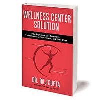 """The Wellness Center Solution: How Physicians Can Transform Their Practices, Their Income & Their Lives"""
