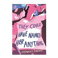 They Could Have Named Her Anything by Stephanie Jimenez