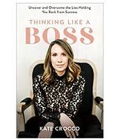 Thinking Like a Boss: Uncover and Overcome the Lies Holding You Back From Success by Kate Crocco
