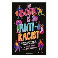 This Book Is Anti-Racist: 20 Lessons on How to Wake Up, Take Action and Do The Work by Tiffany Jewell