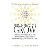 This Is How We Grow: A Psychologist's Memoir of Loss, Motherhood, & Discovering Self-Worth & Joy, One Season at a Time