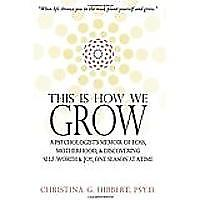 This Is How We Grow: A Psychologist's Memoir of Loss, Motherhood & Discovering Self-Worth & Joy, One Season at a Time