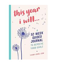 This Year I Will... A 52-Week Guided Journal to Achieve Your Goals