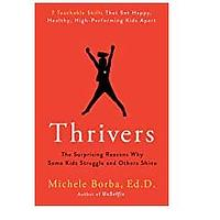 Thrivers: The Surprising Reasons Why Some Kids Struggle and Others Shine by Michele Borba