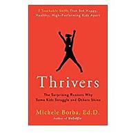 Thrivers: The Surprising Reasons Why Some Kids Struggle and Others Shine by Michele Borba Ed D.