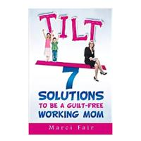 """Tilt: 7 Solutions to Be a Guilt-Free Working Mom"""
