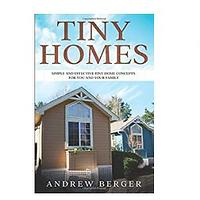 Tiny Homes: Simple and Effective Tiny Home Concepts for You and Your Family