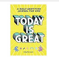 Today Is Great! A Daily Gratitude Journal for Kids