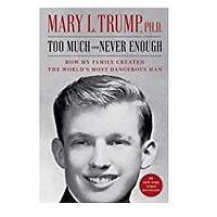 Too Much and Never Enough: How My Family Created the World's Most Dangerous Man by Mary L. Trump Ph.D.
