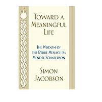 Toward a Meaningful Life: The Wisdom of the Rebbe Menachem Mendel Schneerson by Simon Jacobson