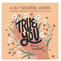 True You: A Self-Discovery Journal of Prompts and Exercises to Inspire Reflection and Growth by Dr. Kelly Vincent