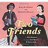 Two Friends: Susan B. Anthony & Frederick Douglass by Dean Robbins