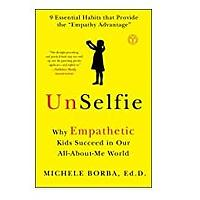UnSelfie: Why Empathetic Kids Succeed in Our All-About-Me World Dr. Michele Borba