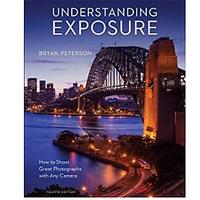 Understanding Exposure, Fourth Edition: How to Shoot Great Photographs With Any Camera (Bestseller)