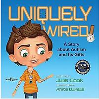 Uniquely Wired: A Story About Autism and Its Gift