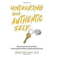 Unlocking Your Authentic Self: Overcoming Impostor Syndrome, Enhancing Self-confidence and Banishing Self-doubt