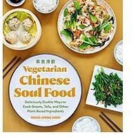 Vegetarian Chinese Soul Food: Deliciously Doable Ways to Cook Greens, Tofu and Other Plant-Based Ingredients