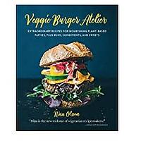 Veggie Burger Atelier: Extraordinary Recipes for Nourishing Plant-Based Patties, Plus Buns, Condiments and Sweets