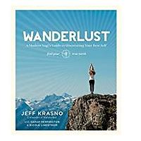 Wanderlust: A Modern Yogi's Guide to Discovering Your Best Self by Jeff Krasno, Sarah Herrington and Nicole Lindstrom