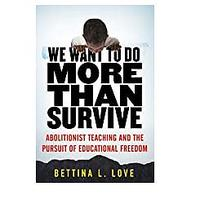 We Want to Do More Than Survive by Bettina Love