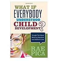 What If Everybody Understood Child Development? Straight Talk About Bettering Education and Children′s Lives  by Rae Pica