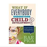 What If Everybody Understood Child Development? Straight Talk About Bettering Education & Children′s Lives