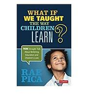 What If We Taught the Way Children Learn? More Straight Talk About Bettering Education and Children′s Lives by Rae Pica