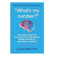 What's My Number? One Simple Question That Unlocks Your Brain's Power for Health, Happiness & Purpose
