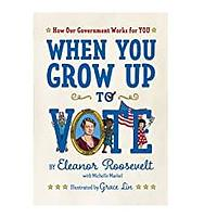 When You Grow Up to Vote by Eleanor Roosevelt