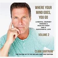 Where Your Mind Goes, You Go: A Mental Journey Toward a Healthy Body and a Successful Life (Volume 2)