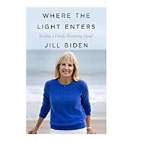 Where the Light Enters: Building a Family, Discovering Myself by Jill Biden