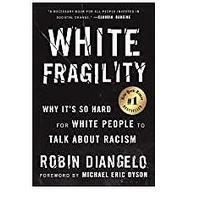 White Fragility: Why It's So Hard for White People to Talk About Racism by Dr. Robin DiAngelo