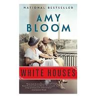 White Houses by Amy Bloom (Historical Fiction)
