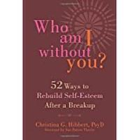 Who Am I Without You?: 52 Ways to Rebuild Self-Esteem After a Breakup