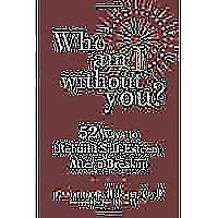 """Who Am I Without You?: Fifty-Two Ways to Rebuild Self-Esteem After a Breakup"""