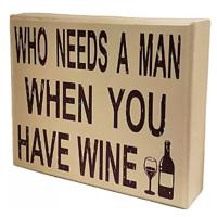 Who Needs a Man When You Have Wine Sign