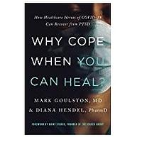 Why Cope When You Can Heal? How Healthcare Heroes of COVID-19 Can Recover From PTSD by Mark Goulston and Diana Hendel