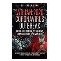 Wuhan 2020 Coronavirus Outbreak: (Definition, Symptoms, Transmission and Prevention) – All You Need To Know About Ncov Including A Simple Guideline to Protect Yourself and Travel Advice