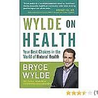 """Wylde on Health: Your Best Choices in the World of Natural Health"""