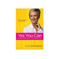 Yes You Can: Dr. Barb's Recipe for Lifelong Intimacy