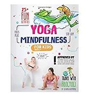 Yoga and Mindfulness for Kids: 25+ Fun Activities to Stay Calm, Focus and Peace