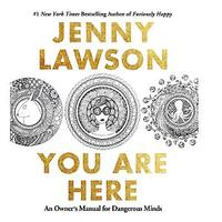 You Are Here: An Owner's Manual for Dangerous Minds by Jenny Lawson (Non-fiction)