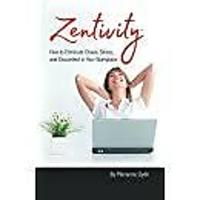 Zentivity: How to Eliminate Chaos, Stress & Discontent in Your Workplace