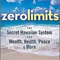 """""""Zero Limits: The Secret Hawaiian System for Wealth, Health, Peace & More"""""""