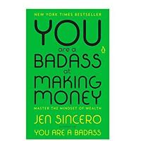 ou Are a Badass at Making Money: Master the Mindset of Wealth by Jen Sincero